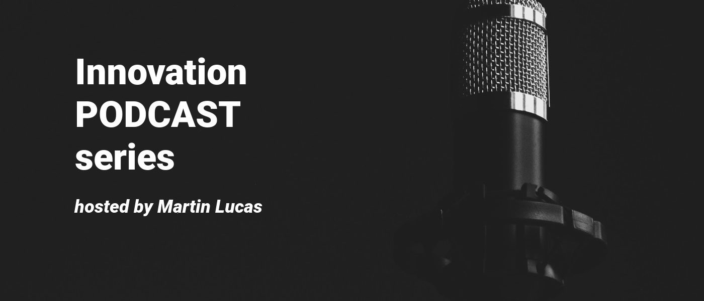 Innovation podcast hosted by Martin Lucas