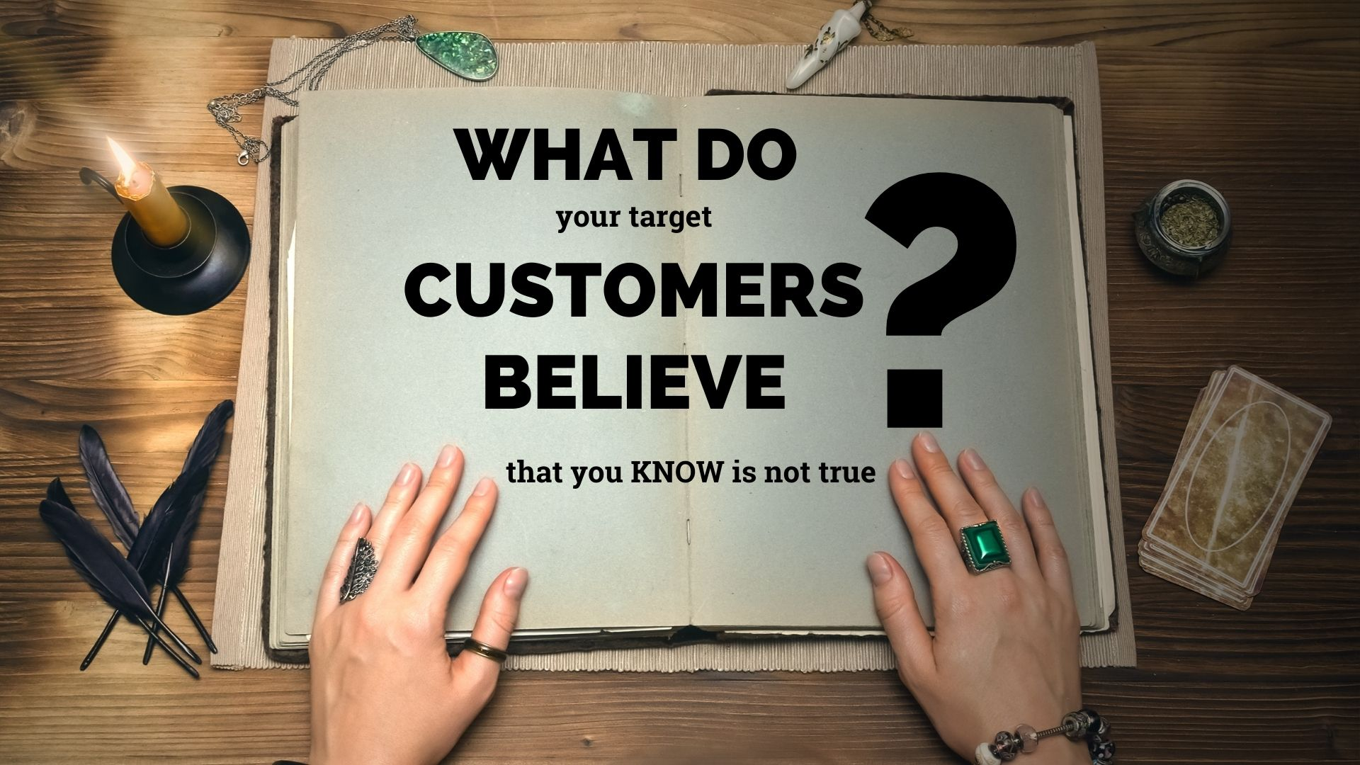 What do your customers believe that you know is not true?